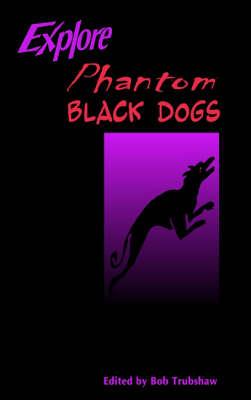 Explore Phantom Black Dogs (Paperback)