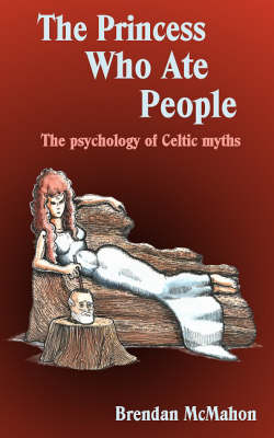 The Princess Who Ate People: The Psychology of Celtic Myths (Paperback)