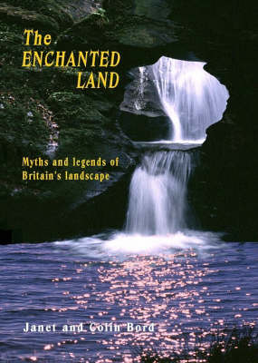 The Enchanted Land: Myths and Legends of Britain's Landscape (Paperback)