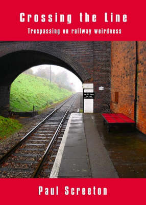 Crossing the Line: Trespassing on Railway Weirdness (Paperback)