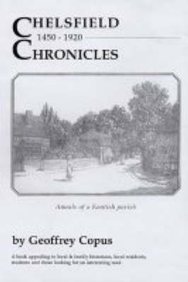 Chelsfield Chronicles: Annals of a Kentish Parish (Paperback)