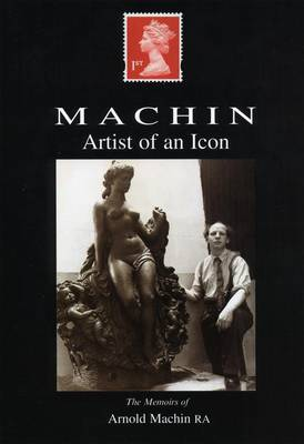 Artist of an Icon: The Memoirs of Arnold Machin (Paperback)