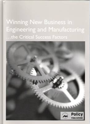 Winning New Business in Engineering and Manufacturing - The Critical Success Factors (Paperback)