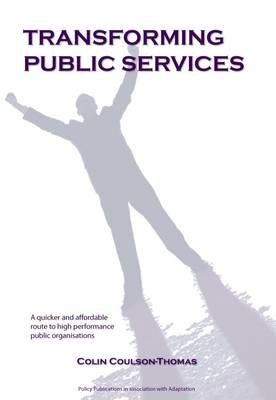 Transforming Public Services: A Quicker and Affordable Route to High Performance Public Organisations (Paperback)
