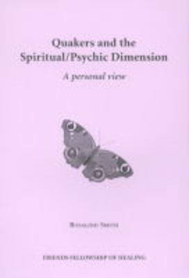 Quakers and the Spiritual/Psychic Dimension: A Personal View (Paperback)