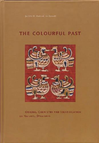 The Colourful Past: The Origins, Chemistry and Identification of Natural Dyestuffs (Hardback)