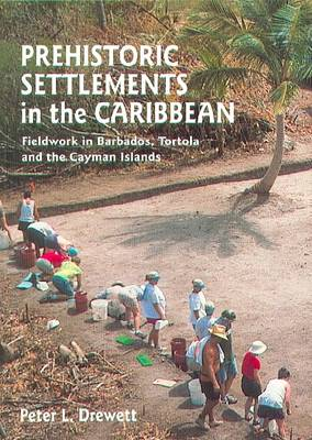 Prehistoric Settlements in the Caribbean: Fieldwork in Barbados, Tortola and the Cayman Islands (Paperback)