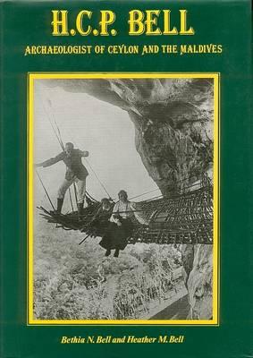 H.C.P.Bell: Archaeologist of Ceylon and the Maldives (Hardback)