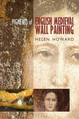 The Pigments of English Medieval Wall Painting (Hardback)