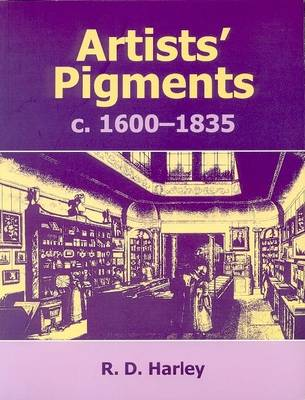 Artists' Pigments c.1600-1835: A Study in English Documentary Sources (Paperback)