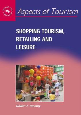 Shopping Tourism, Retailing and Leisure - Aspects of Tourism (Hardback)