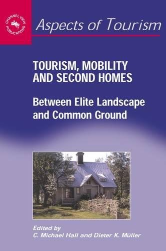 Tourism, Mobility and Second Homes: Between Elite Landscape and Common Ground - Aspects of Tourism (Paperback)