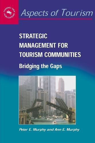 Strategic Management for Tourism Communities: Bridging the Gaps - Aspects of Tourism (Hardback)