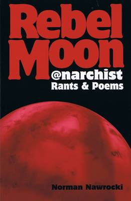 Rebel Moon: Anarchist Rants and Poems (Paperback)