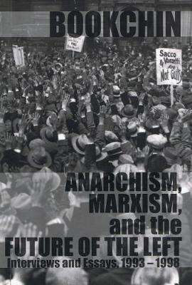 Anarchism, Marxism, And The Future Of The Left: Interviews and Essays 1993 - 1998 (Paperback)