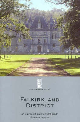 Falkirk and District: An Illustrated Architectural Guide - RIAS Series of Illustrated Architectural Guides to Scotland (Paperback)