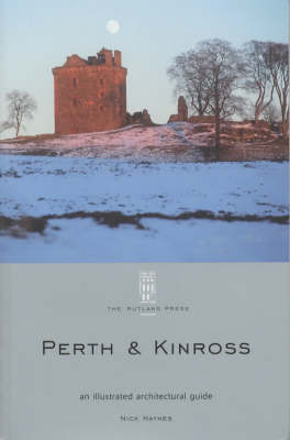 Perth and Kinross: An Illustrated Architectural Guide - RIAS Series of Illustrated Architectural Guides to Scotland (Paperback)