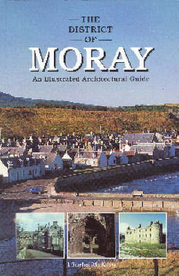 The District of Moray: An Illustrated Architectural Guide (Paperback)