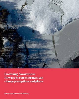 Growing Awareness: How Green Consciousness Can Change Perceptions and Places (Hardback)