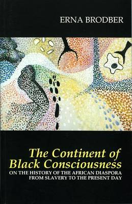 The Continent of Black Consciousness: On the History of the African Diaspora from Slavery to the Present Day (Paperback)