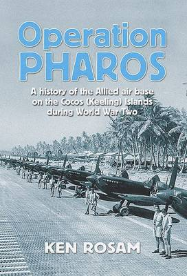 Operation Pharos: The Construction and Operation of the Allied Air Base on the Cocos/Keeling Islands in World War 2 (Paperback)