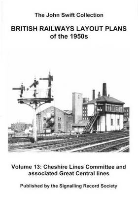 British Railways Layout Plans of the 1950's: Cheshire Lines Committee and Associated Great Central Lines Volume 13 (Paperback)