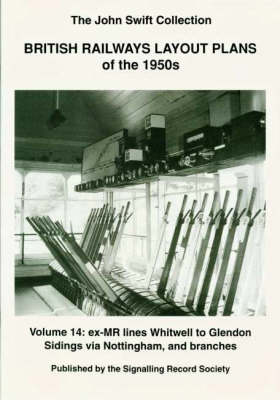 British Railways Layout Plans of the 1950's: Ex-MR Lines Whitwell to Glendon Sidings Via Nottingham and Branches v. 14 (Paperback)
