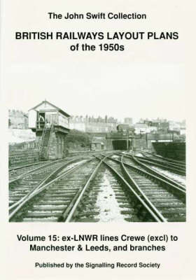 British Railways Layout Plans of the 1950's: Ex-LNWR Lines Crewe (exclusive) to Manchester and Leeds and Branches Volume 15 (Paperback)