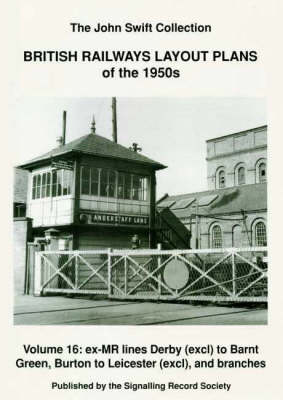 British Railways Layout Plans of the 1950's: Ex-MR Lines Derby (exclusive) to Barnt Green, Burton to Leicester (exclusive ) and Branches v. 16 (Paperback)