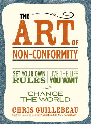 The Art Of Non-conformity: Set Your Own Rules, Live the Life You Want and Change the World (Paperback)