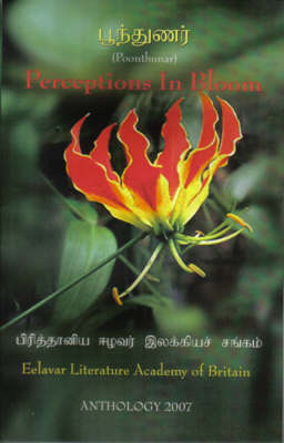 Perceptions in Bloom (Poonthunar) 2007: Bilingual Literary Anthology of ELAB (Eelavar Literature Academy of Britain) (Paperback)