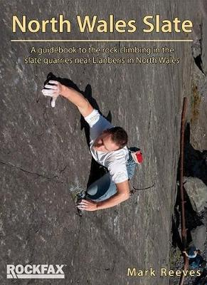 North Wales Slate: A guidebook to the rock climbing in the slate quarries near Llanberis in North Wales (Paperback)