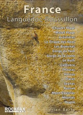 France: Languedoc-Roussillon: Chaulet, Mazet, Actinadas, Le Cirque Des Gens, Les Branches Gorge Du Tarn, Gorge De La Jonte, Le Boffi, Cantobre, Thaurac, Hortus Claret, Russan, Seynes, Mont Gaussier, Mouries, Orgon - Rockfax Climbing Guide S. (Paperback)