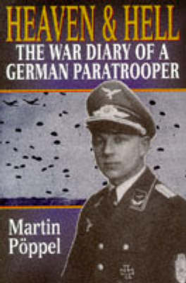 Heaven and Hell: The War Diary of a German Paratrooper (Hardback)