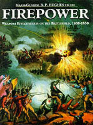 Firepower: Weapons Effectiveness on the Battlefield, 1630-1850 (Hardback)
