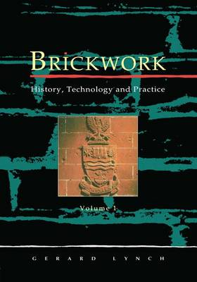 Brickwork: History, Technology and Practice: v.1 (Hardback)