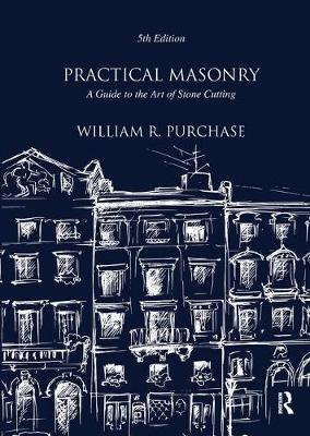 Practical Masonry: A Guide to the Art of Stone Cutting (Hardback)