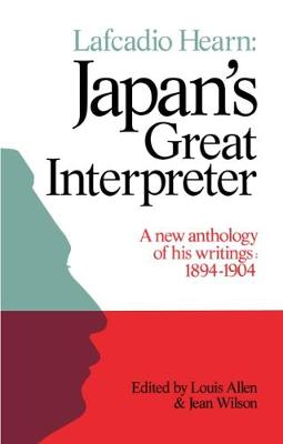 Lafcadio Hearn: Japan's Great Interpreter: A New Anthology of His Writings 1894-1904 (Paperback)
