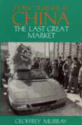 Doing Business in China: The Last Great Market (Paperback)