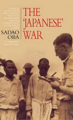The Japanese War: London University's WWII Secret Teaching Programme and the Experts Sent to Help Beat Japan (Hardback)