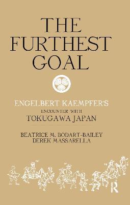 The Furthest Goal: Engelbert Kaempfers Encounter with Tokugawa Japan (Hardback)