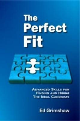 The Perfect Fit: Advanced Recruitment Skills For Finding And Hiring The Ideal Candidate (Paperback)