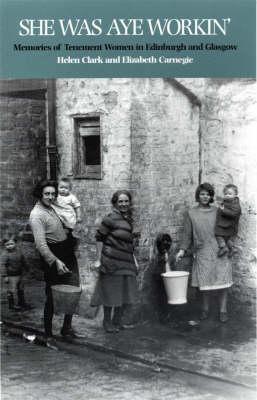 She Was Aye Workin': Memories of Tenement Women in Edinburgh and Glasgow (Paperback)