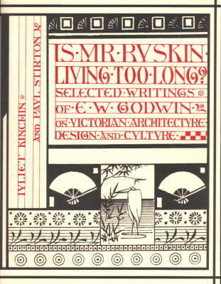 Is Mr Ruskin Living Too Long?: Selected Writings of E.W. Godwin on Victorian Architecture, Design and Culture (Paperback)