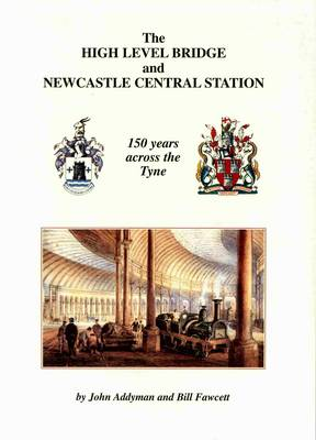 The High Level Bridge and Newcastle Central Station: 150 Years Across the Tyne (Paperback)