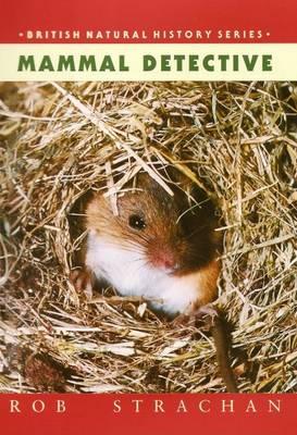 Mammal Detective - British Natural History Series (Hardback)