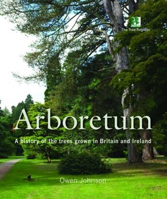 Arboretum: A History of the Trees Grown in Britain and Ireland (Hardback)