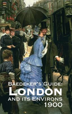 Baedeker's London and Its Environs 1900: A Handbook for Travellers (Hardback)