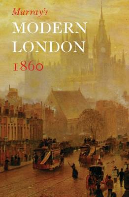 Murray's Modern London 1860: A Visitor's Guide (Hardback)