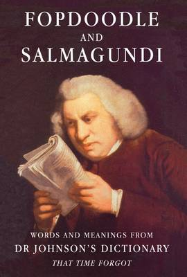 Fopdoodle and Salmagundi: Words and Meanings from Samuel Johnson's Dictionary That Time Forgot (Hardback)